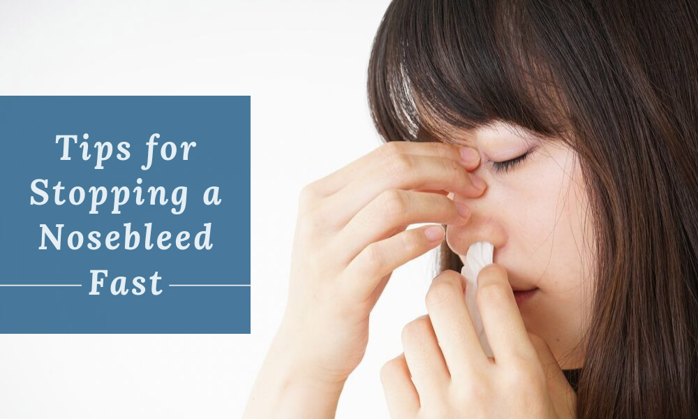 tips for stopping a nosebleed fast