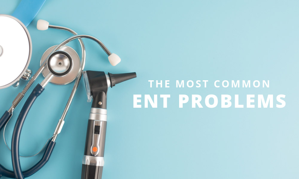 The Most Common ENT Problems